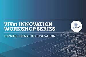 ViVet Innovation workshop series - Turning ideas into innovation