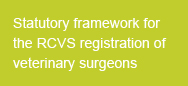 Statutory framework for the RCVS registration of veterinary surgeons